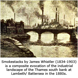 Smokestacks by James Whistler (1834-1903) is a composite evocation of the industrial landscape of the Thames south bank at Lambeth/ Battersea in the 1880s.