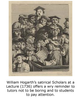 William Hogarth's satirical Scholars at a Lecture (1736) offers a wry reminder to tutors not to be boring and to students to pay attention