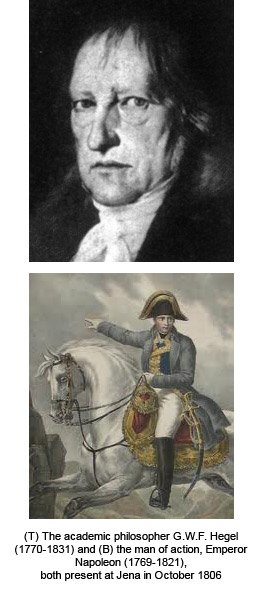(L) The academic philosopher G.W.F. Hegel (1770-1831) and (R) the man of action, Emperor Napoleon (1769-1821),  both present at Jena in October 1806