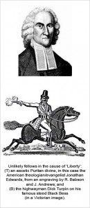 Unlikely fellows in the cause of 'Liberty': (T) an ascetic Puritan divine, in this case the American theologian/evangelist Jonathan Edwards, from an engraving by R. Babson and J. Andrews; and (B) the highwayman Dick Turpin on his famous steed Black Bess (in a Victorian image).
