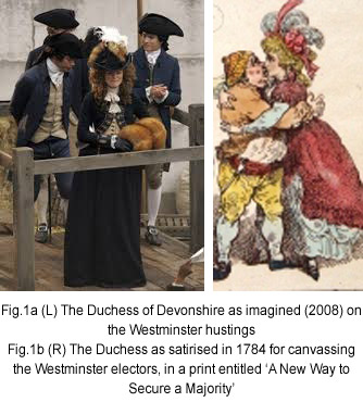 Fig.1a (L) The Duchess of Devonshire as imagined (2008) on the Westminster hustings Fig.1b (R) The Duchess as satirised in 1784 for canvassing the Westminster electors, in a print entitled 'A New Way to Secure a Majority'
